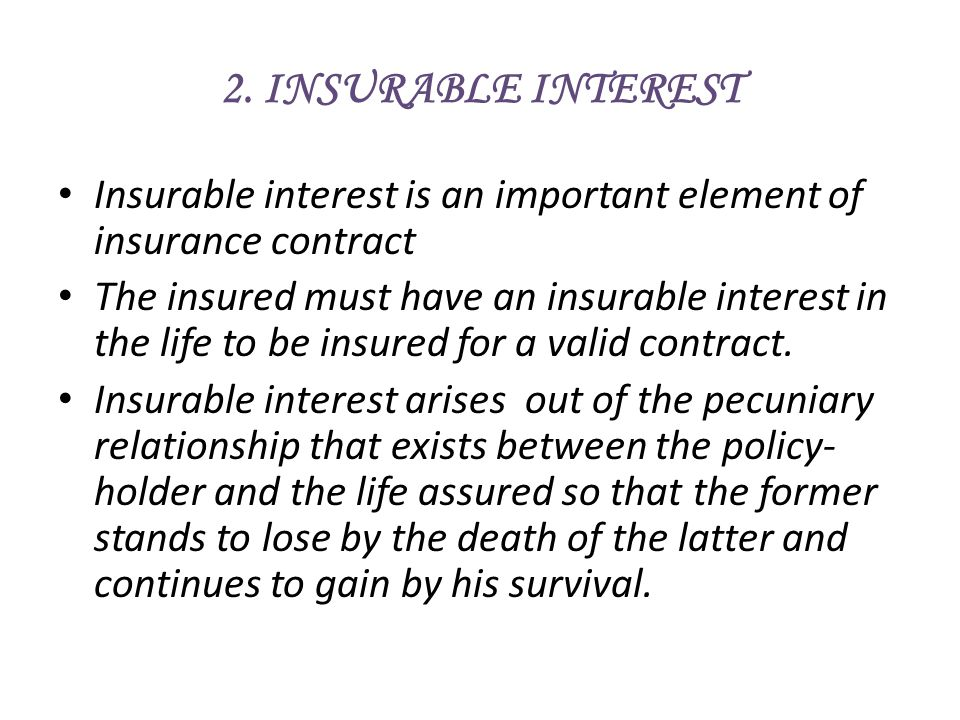 2. INSURABLE INTEREST Insurable interest is an important element of insurance contract.