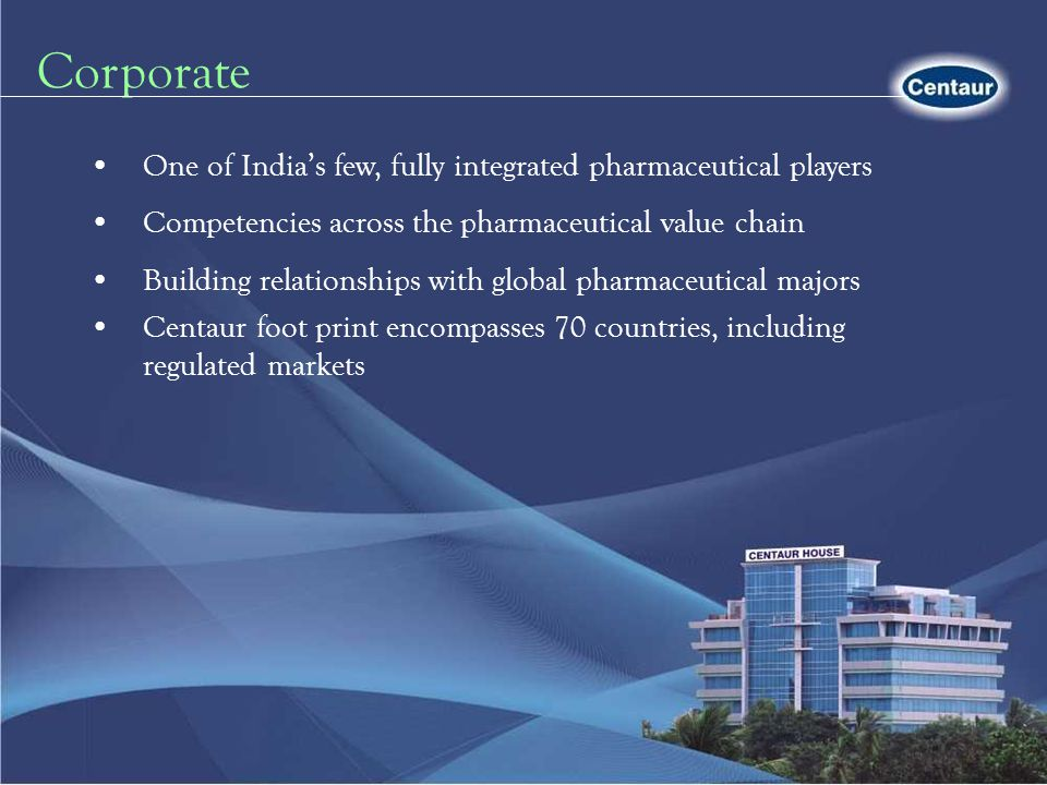 Corporate One of India's few, fully integrated pharmaceutical players