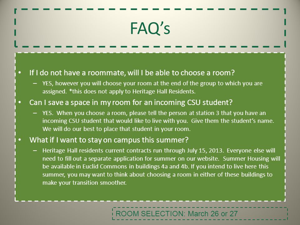 FAQ's If I do not have a roommate, will I be able to choose a room