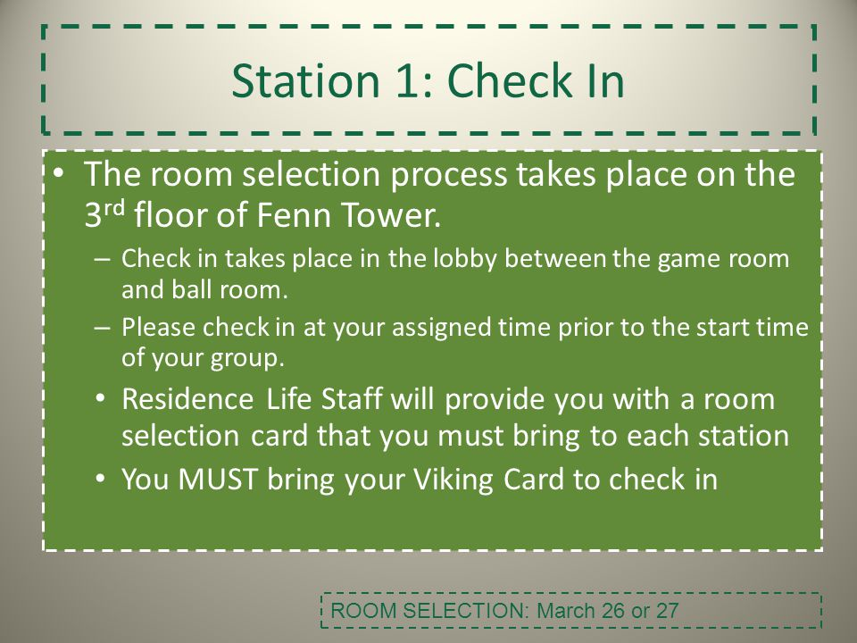 Station 1: Check In The room selection process takes place on the 3rd floor of Fenn Tower.
