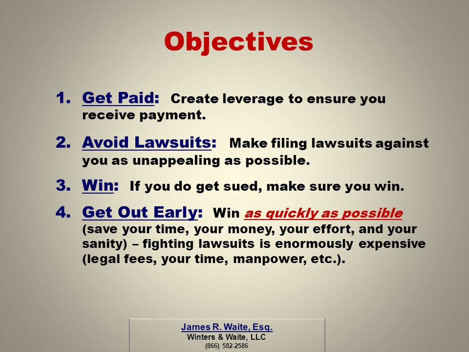 Objectives Get Paid: Create leverage to ensure you receive payment.
