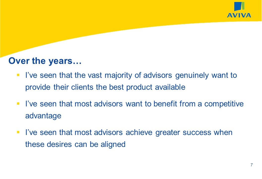 Over the years… I've seen that the vast majority of advisors genuinely want to provide their clients the best product available.