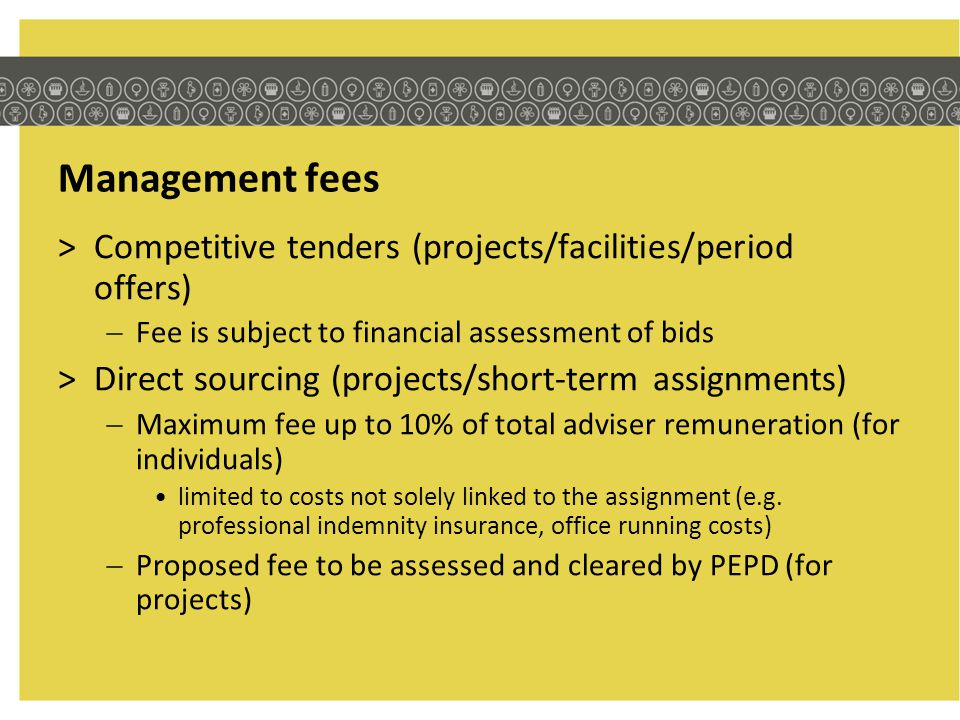 Management fees Competitive tenders (projects/facilities/period offers) Fee is subject to financial assessment of bids.