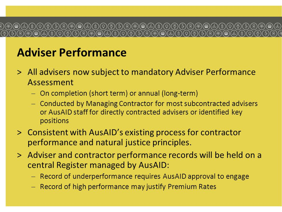 Adviser Performance All advisers now subject to mandatory Adviser Performance Assessment. On completion (short term) or annual (long-term)