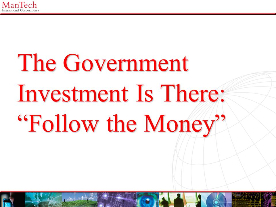 The Government Investment Is There: Follow the Money