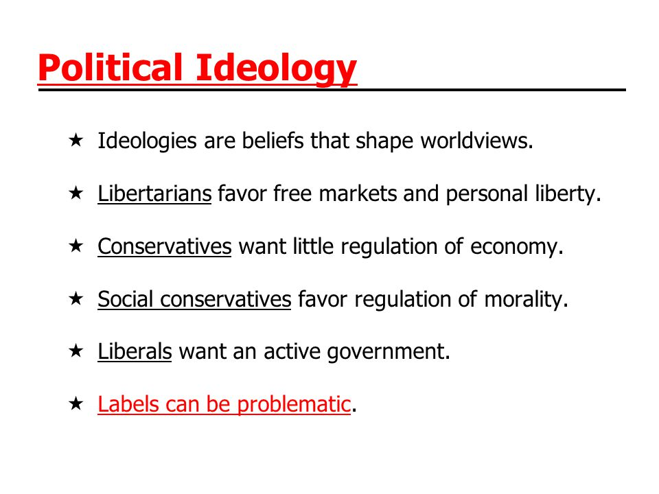 Political Ideology Ideologies are beliefs that shape worldviews.