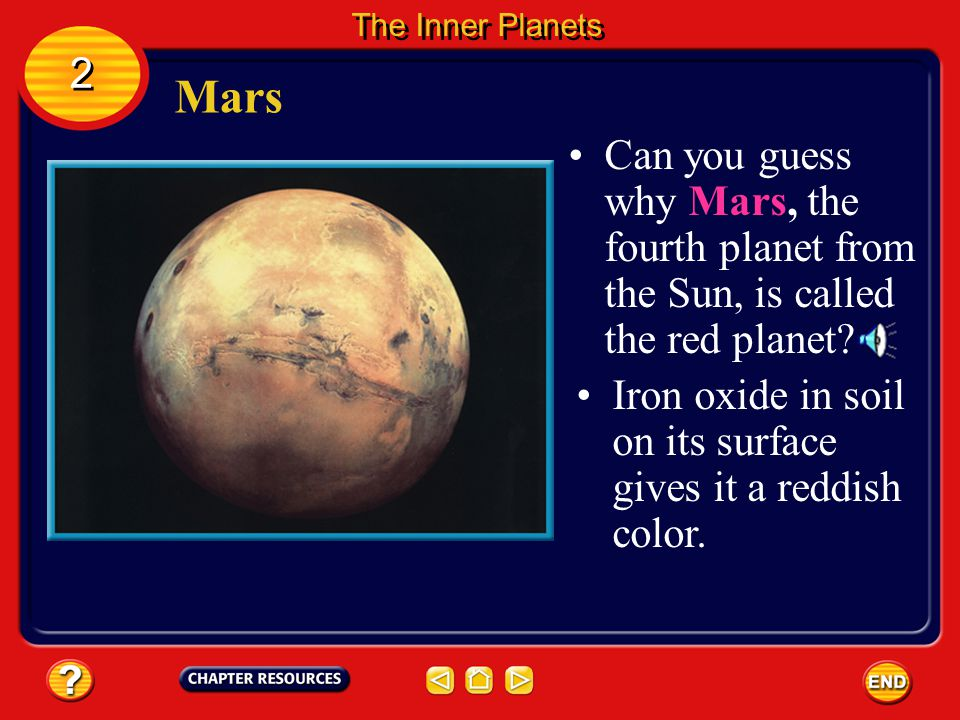 The Inner Planets 2. Mars. Can you guess why Mars, the fourth planet from the Sun, is called the red planet