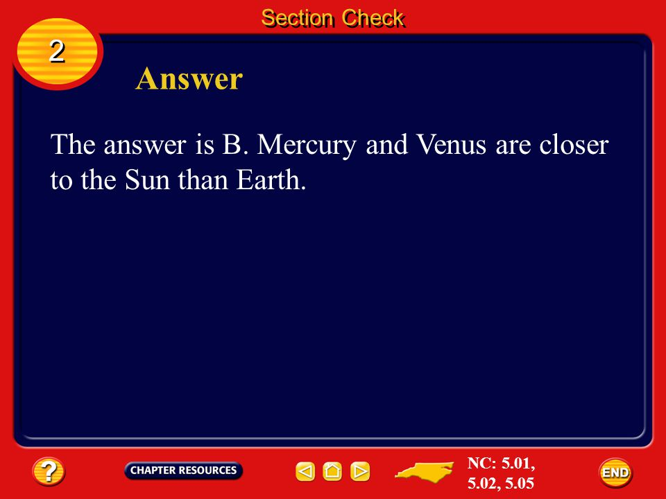 Section Check 2. Answer. The answer is B. Mercury and Venus are closer to the Sun than Earth.