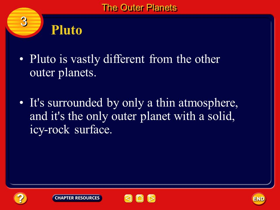 Pluto 3 Pluto is vastly different from the other outer planets.