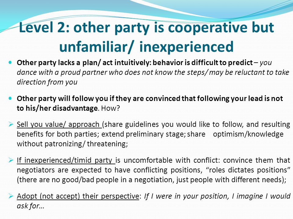 Level 2: other party is cooperative but unfamiliar/ inexperienced