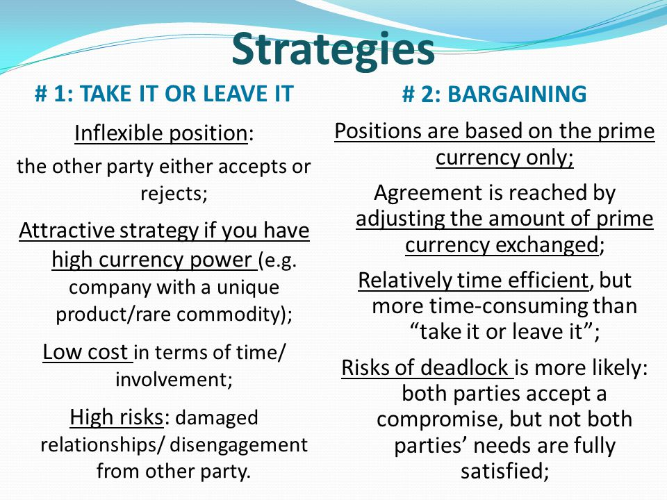 Strategies # 1: TAKE IT OR LEAVE IT # 2: BARGAINING