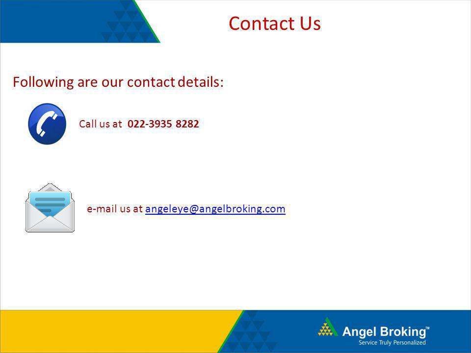 Contact Us Following are our contact details: Call us at 022-3935 8282