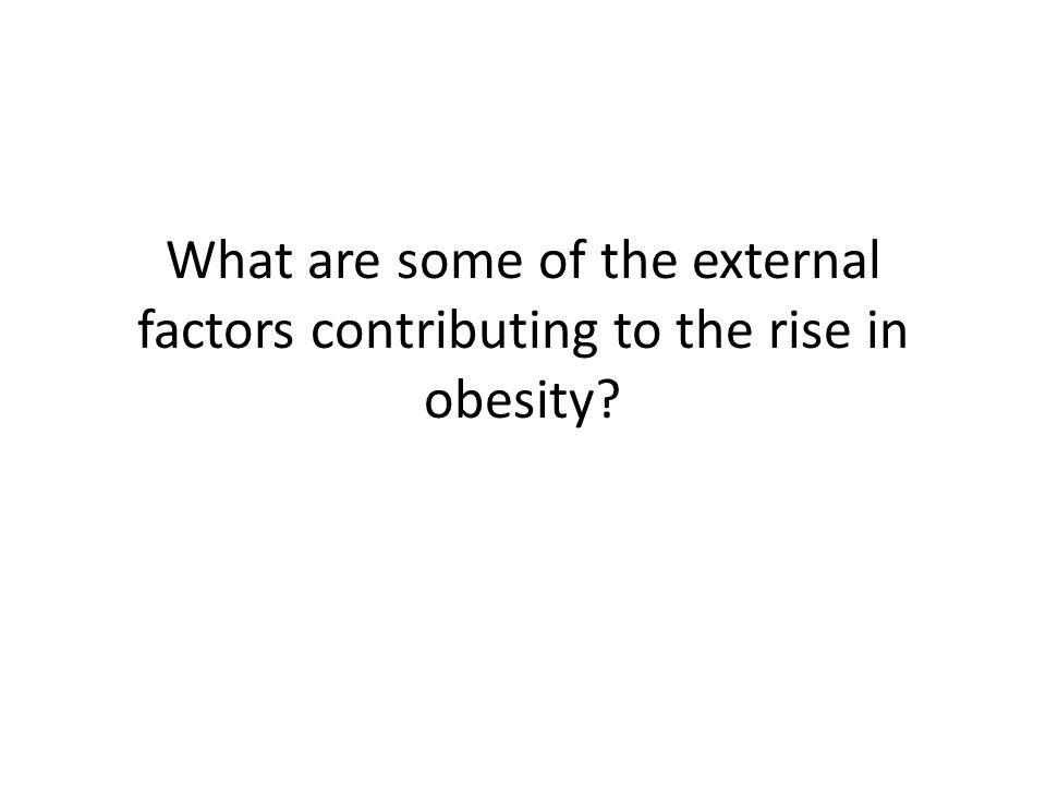 What are some of the external factors contributing to the rise in obesity