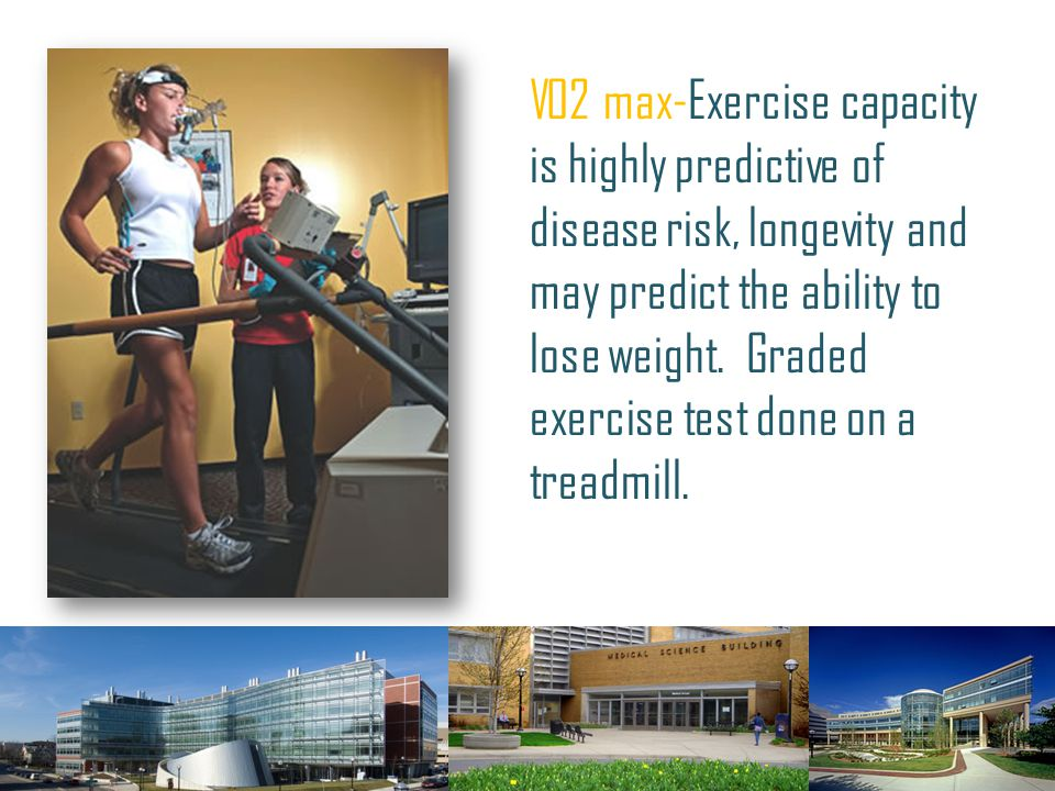 V02 max-Exercise capacity is highly predictive of disease risk, longevity and may predict the ability to lose weight.