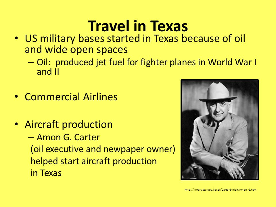 Travel in Texas US military bases started in Texas because of oil and wide open spaces.