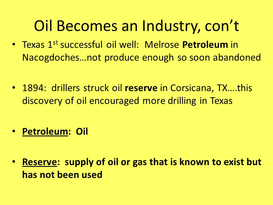 Oil Becomes an Industry, con't