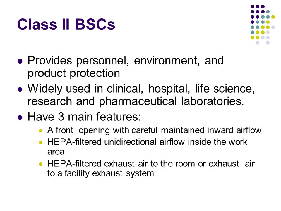 Class II BSCs Provides personnel, environment, and product protection