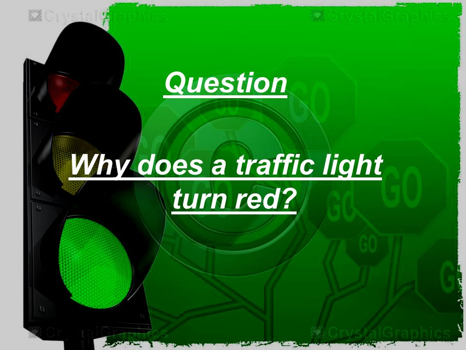Question Why does a traffic light turn red