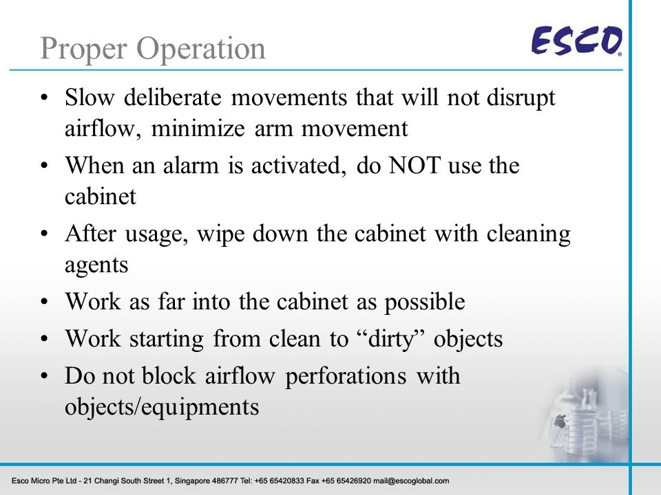 Proper Operation Slow deliberate movements that will not disrupt airflow, minimize arm movement.