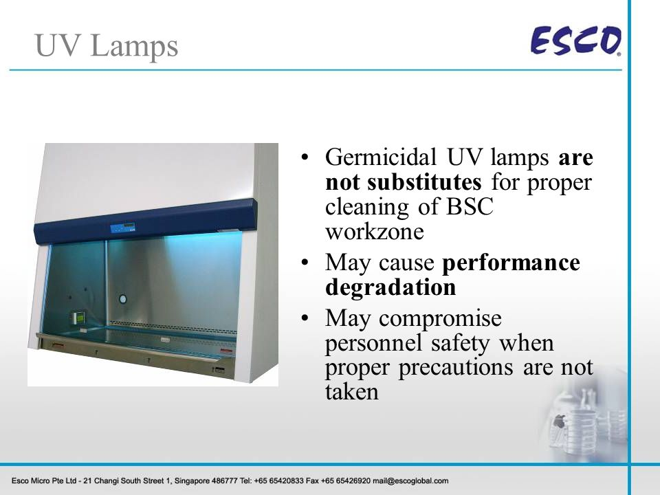 UV Lamps Germicidal UV lamps are not substitutes for proper cleaning of BSC workzone. May cause performance degradation.