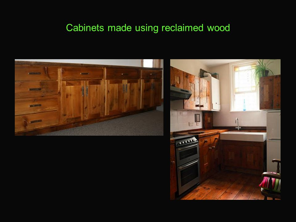 Cabinets made using reclaimed wood