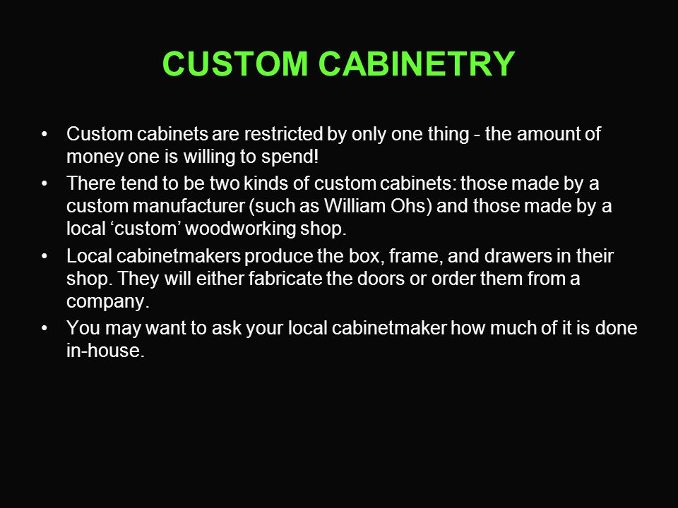 CUSTOM CABINETRY Custom cabinets are restricted by only one thing - the amount of money one is willing to spend!