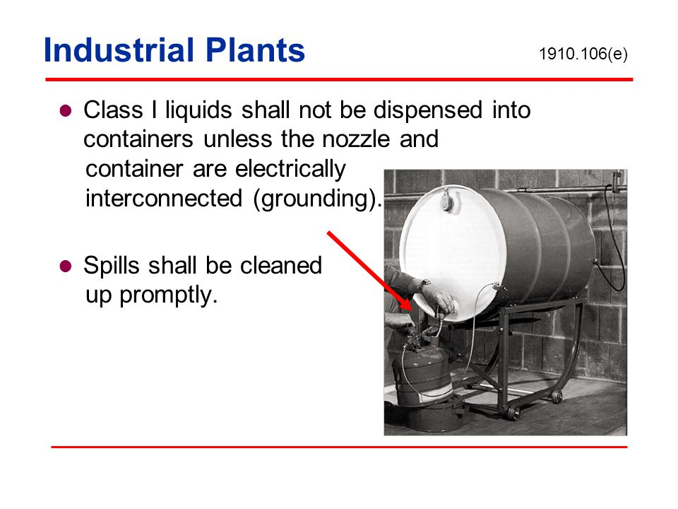Industrial Plants 1910.106(e) Class I liquids shall not be dispensed into containers unless the nozzle and.