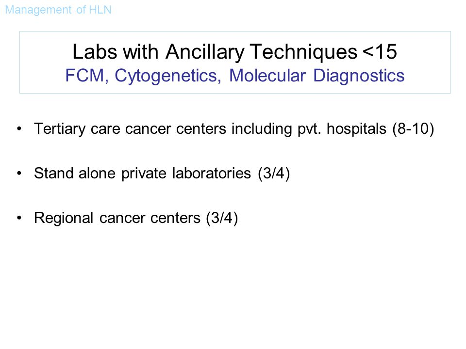 Management of HLN Labs with Ancillary Techniques <15 FCM, Cytogenetics, Molecular Diagnostics.