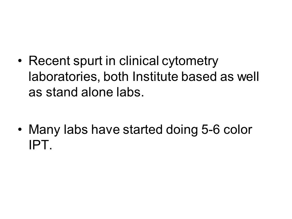 Recent spurt in clinical cytometry laboratories, both Institute based as well as stand alone labs.