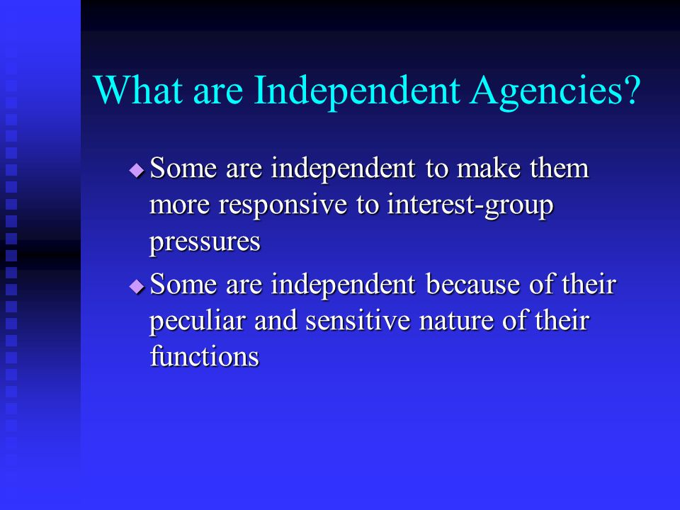 What are Independent Agencies