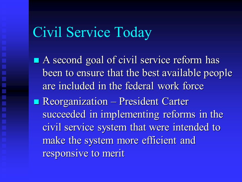 Civil Service Today A second goal of civil service reform has been to ensure that the best available people are included in the federal work force.