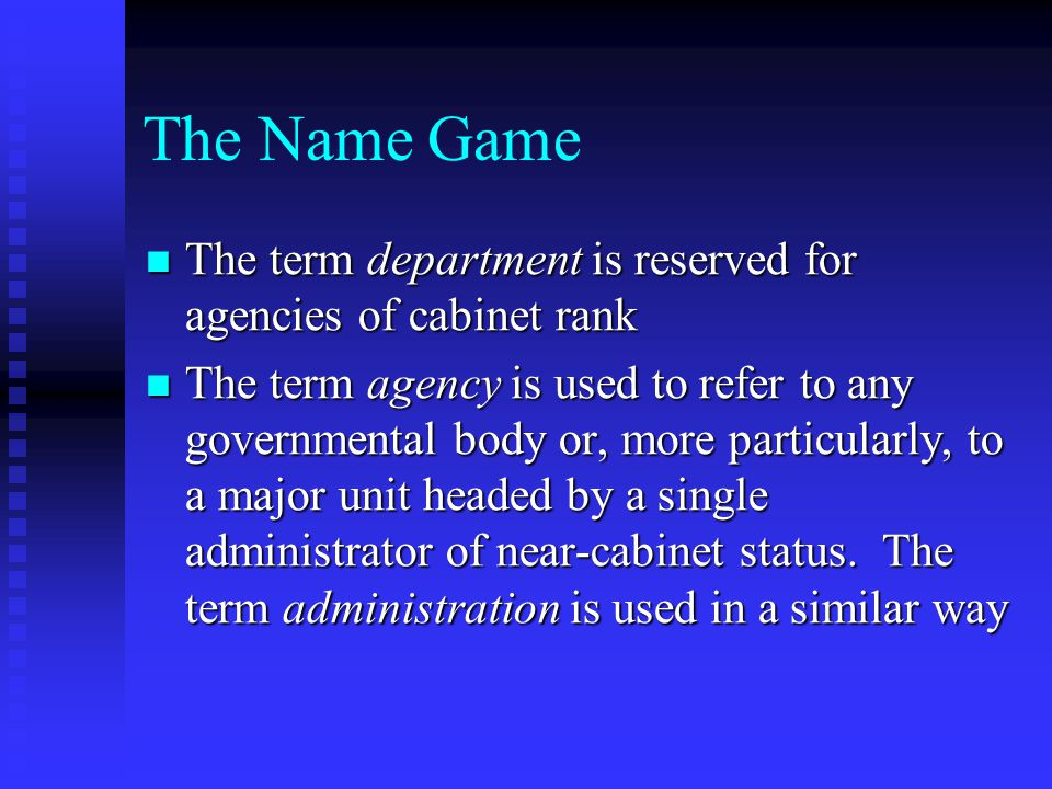 The Name Game The term department is reserved for agencies of cabinet rank.