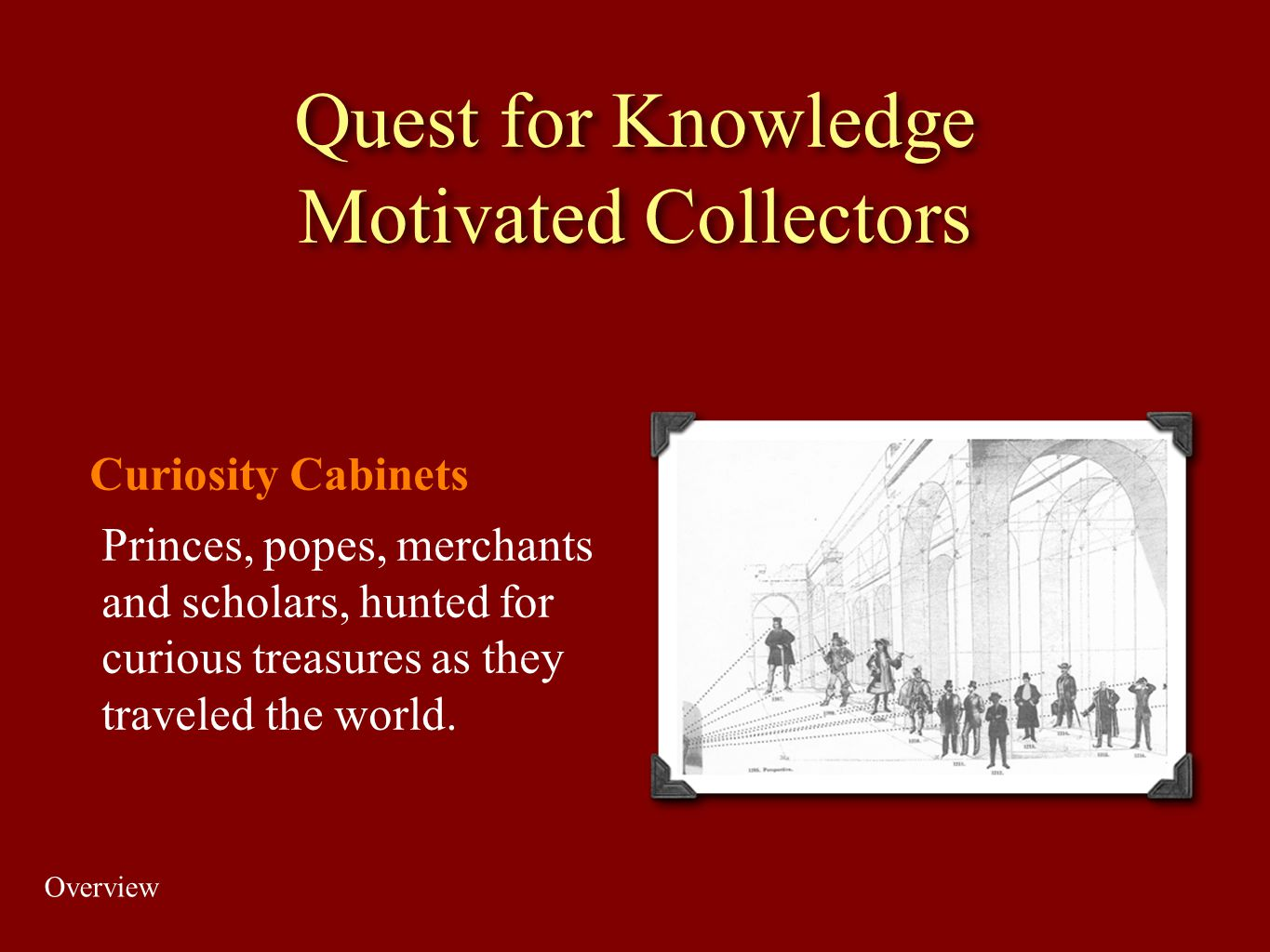 Quest for Knowledge Motivated Collectors