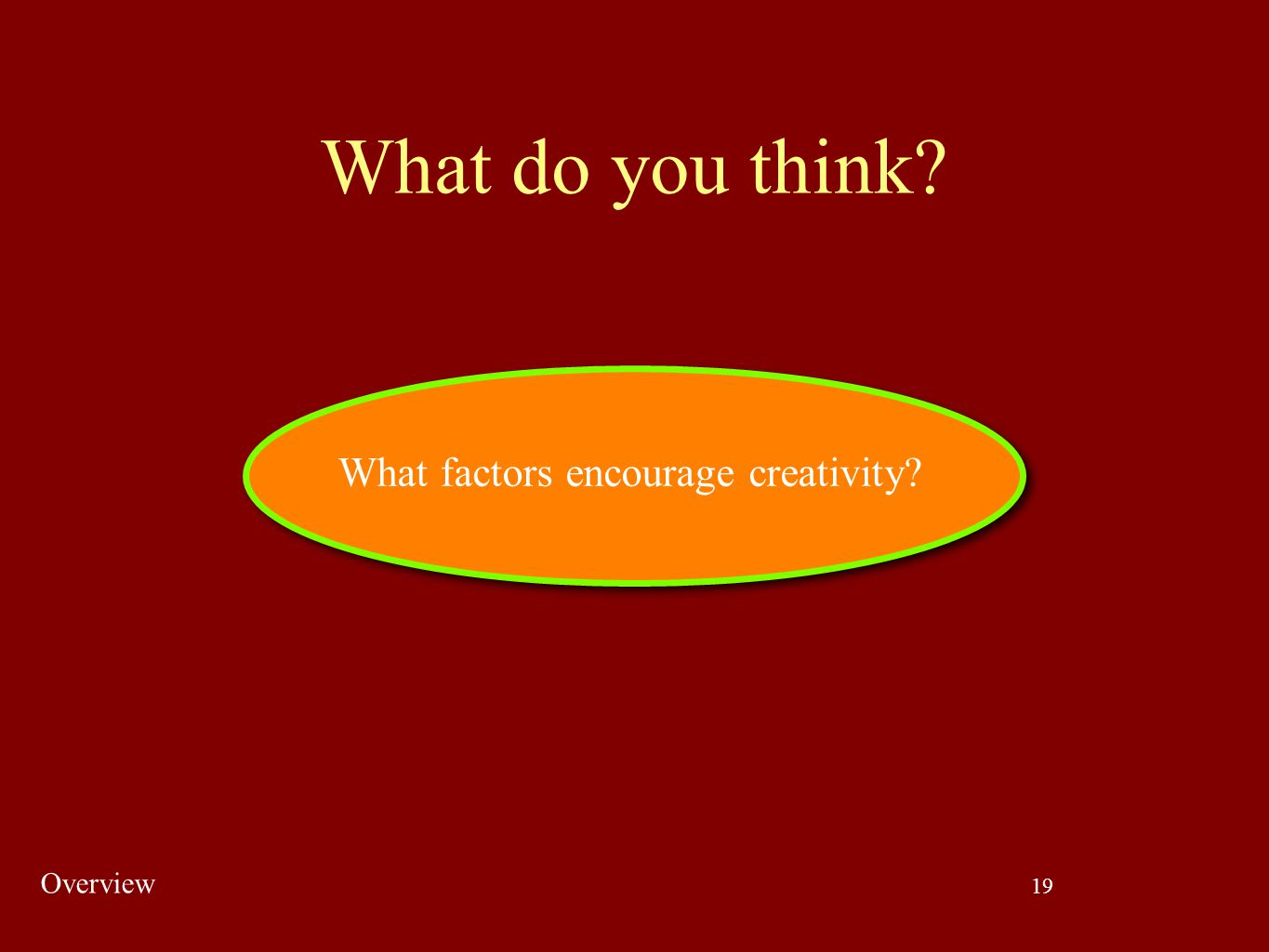 What do you think What factors encourage creativity Overview