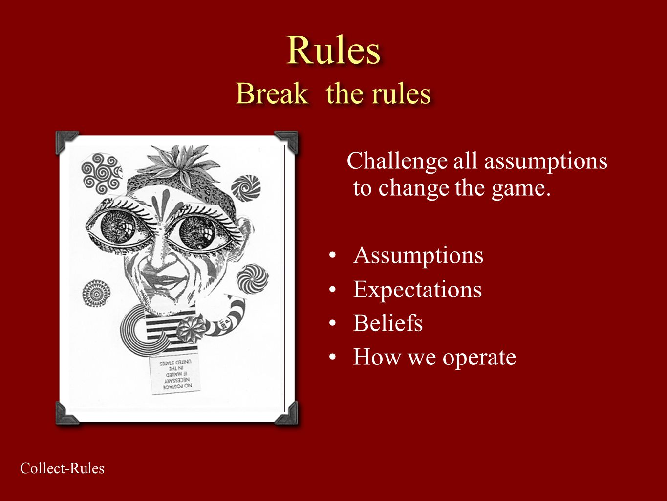 Rules Break the rules Challenge all assumptions to change the game.