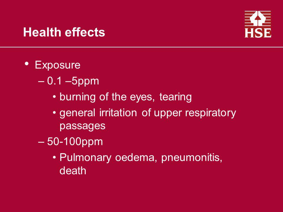 Health effects Exposure 0.1 –5ppm burning of the eyes, tearing