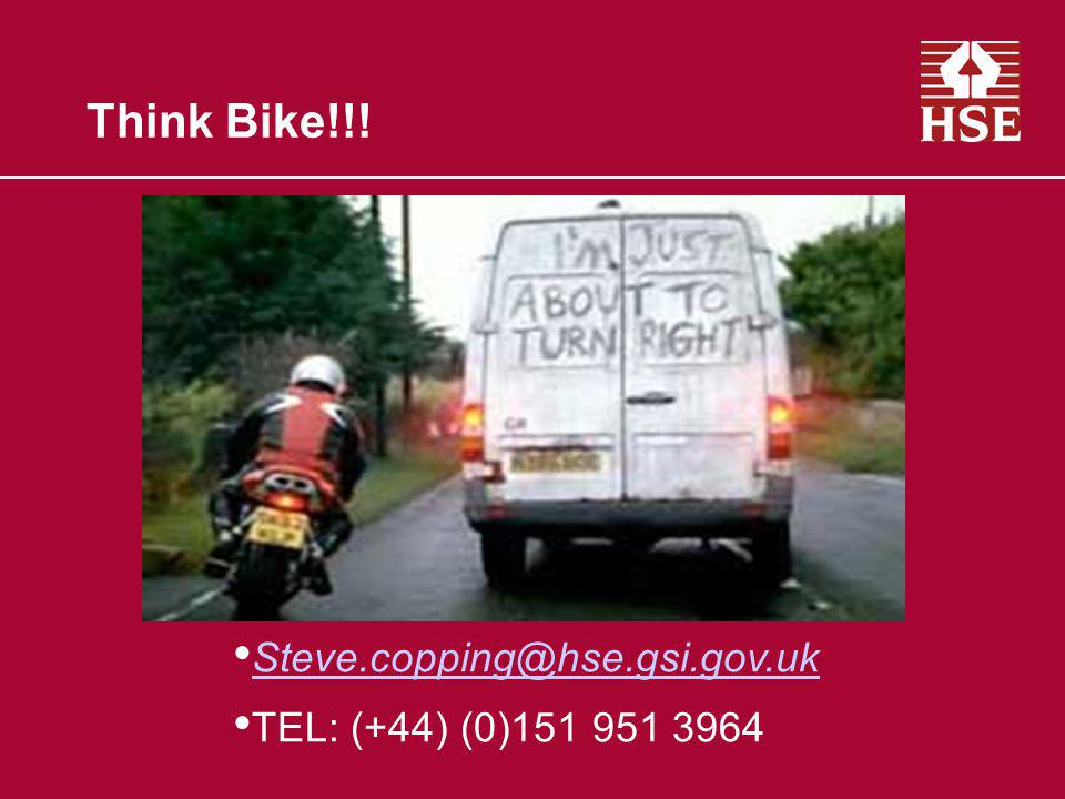 Think Bike!!! Steve.copping@hse.gsi.gov.uk TEL: (+44) (0)151 951 3964