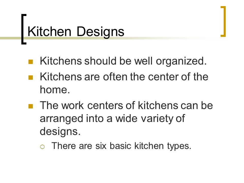 Kitchen Designs Kitchens should be well organized.