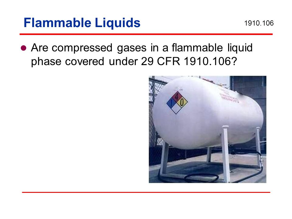 Flammable Liquids 1910.106. Are compressed gases in a flammable liquid phase covered under 29 CFR 1910.106