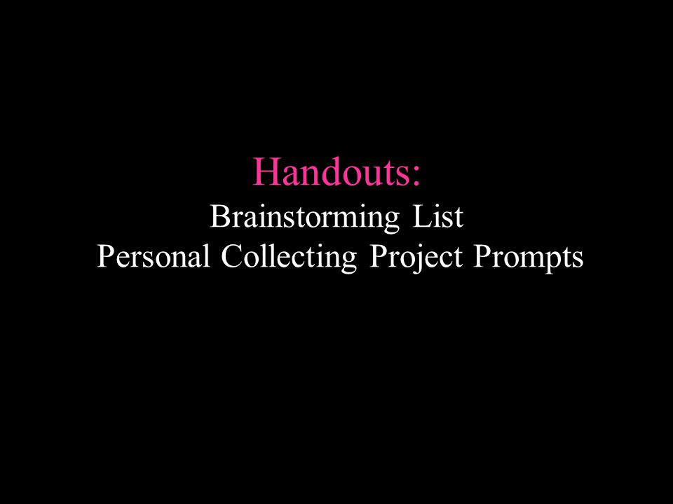 Handouts: Brainstorming List Personal Collecting Project Prompts