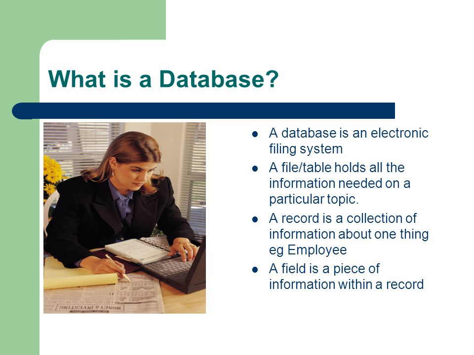What is a Database A database is an electronic filing system