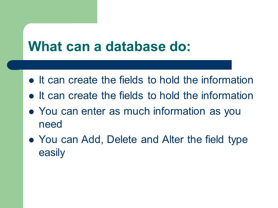 What can a database do: It can create the fields to hold the information. You can enter as much information as you need.