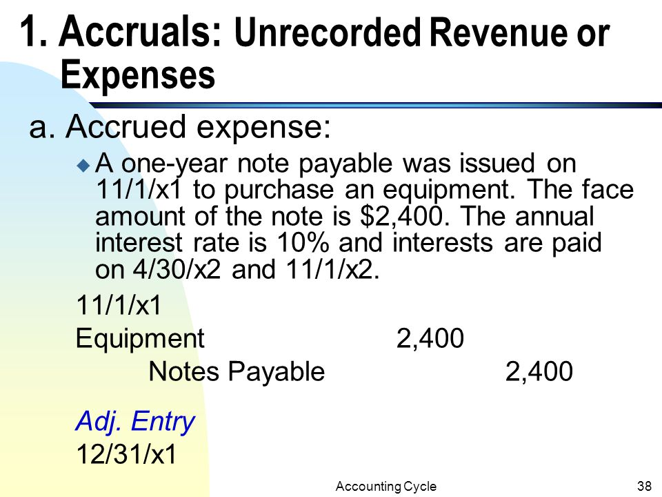 1. Accruals: Unrecorded Revenue or Expenses