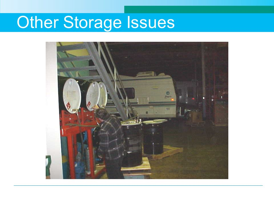 Other Storage Issues When evaluating chemical storage don't forget about containment, ignition sources, bonding, grounding, fire protection, etc.