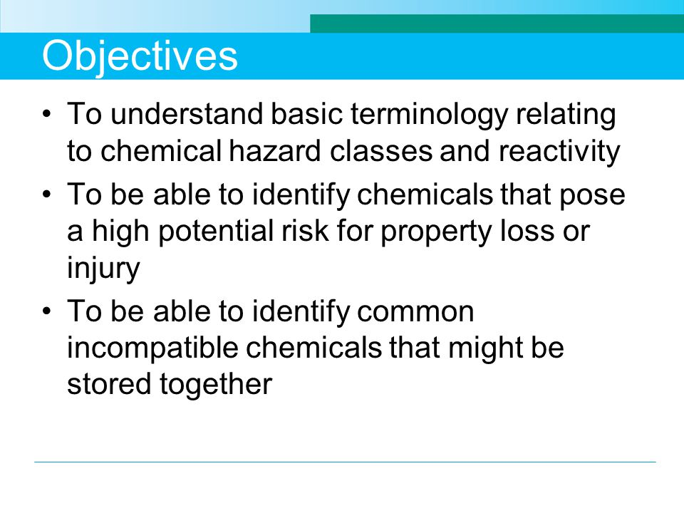 Objectives To understand basic terminology relating to chemical hazard classes and reactivity.