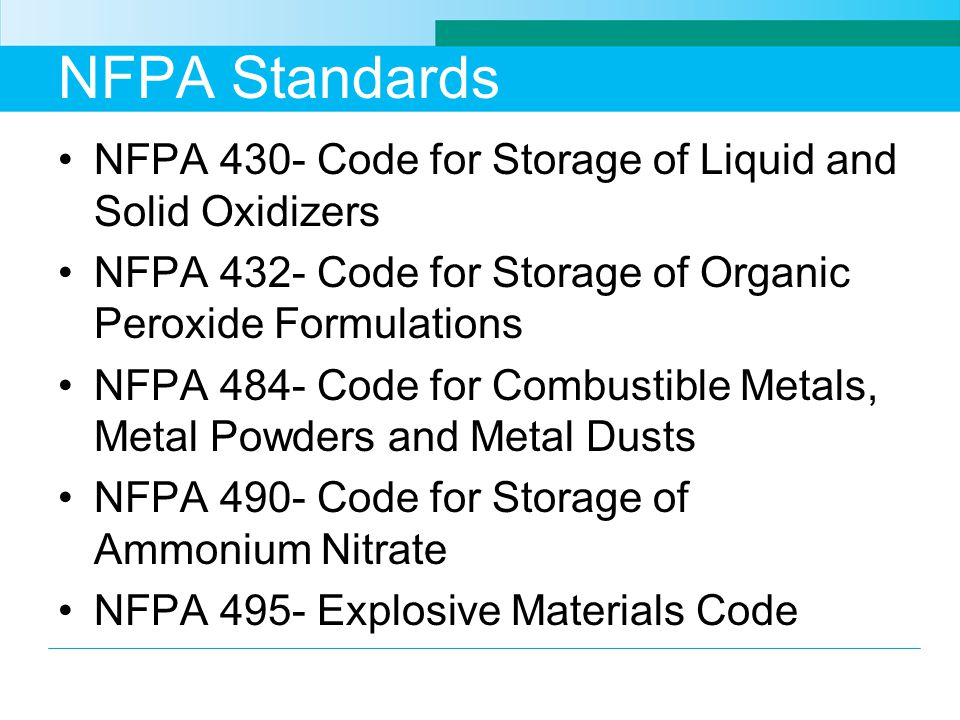 NFPA Standards NFPA 430- Code for Storage of Liquid and Solid Oxidizers. NFPA 432- Code for Storage of Organic Peroxide Formulations.
