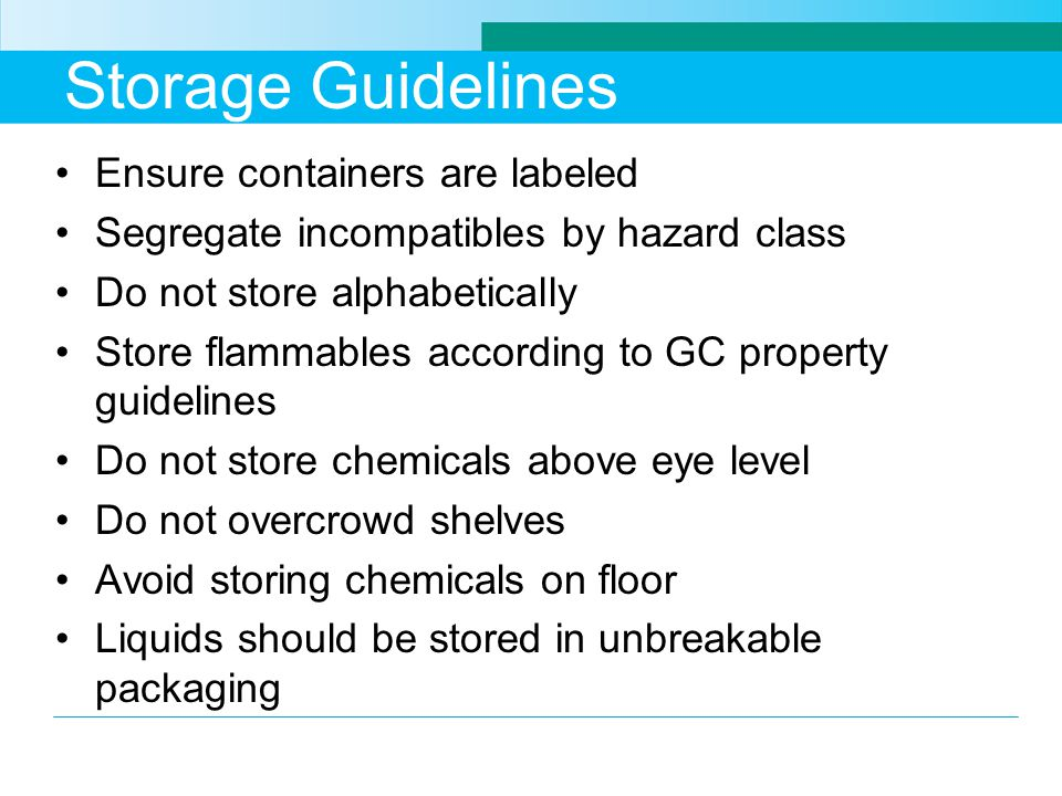 Storage Guidelines Ensure containers are labeled