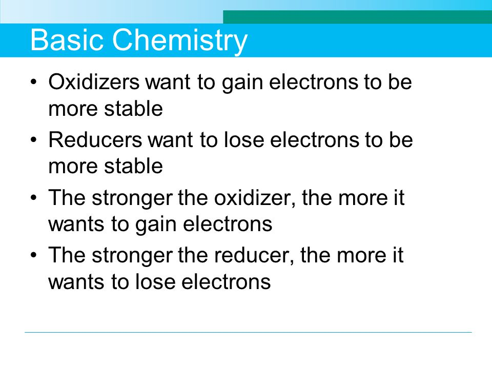 Basic Chemistry Oxidizers want to gain electrons to be more stable