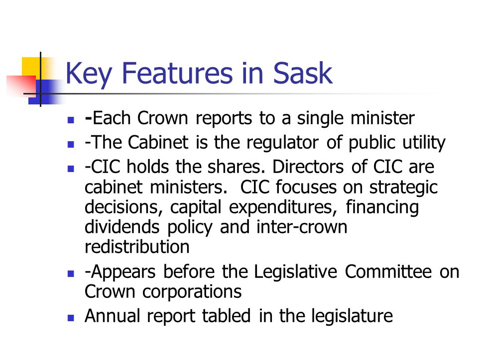 Key Features in Sask -Each Crown reports to a single minister