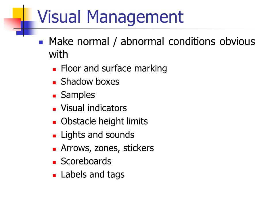Visual Management Make normal / abnormal conditions obvious with